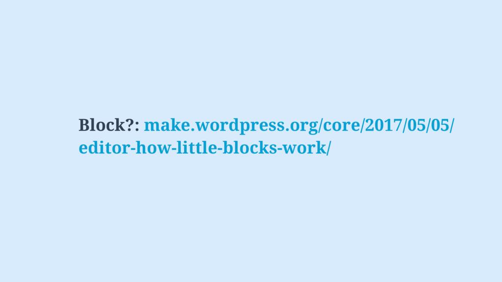 Block?: make.wordpress.org/core/2017/05/05/ edi...