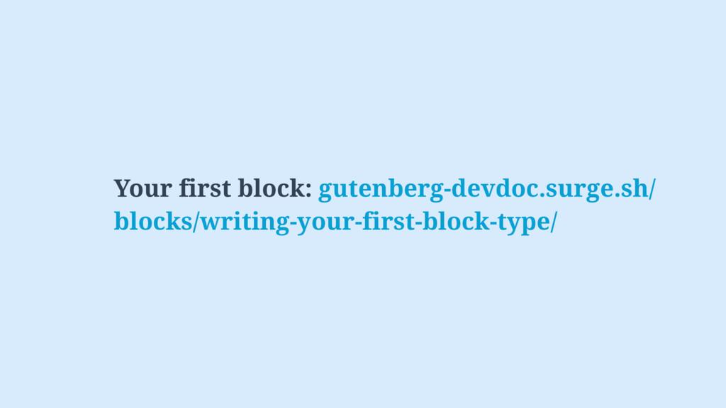 Your first block: gutenberg-devdoc.surge.sh/ bl...