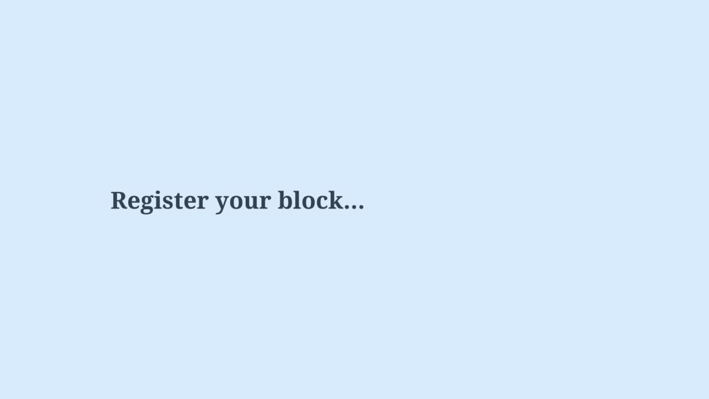 Register your block…