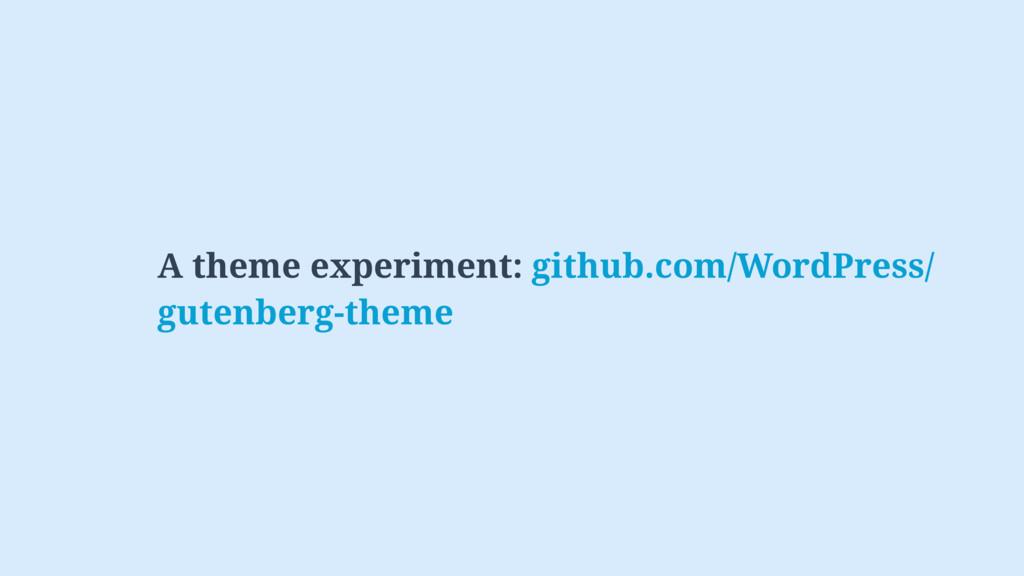 A theme experiment: github.com/WordPress/ gute...