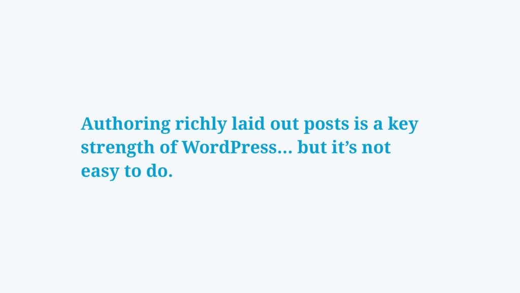 Authoring richly laid out posts is a key streng...