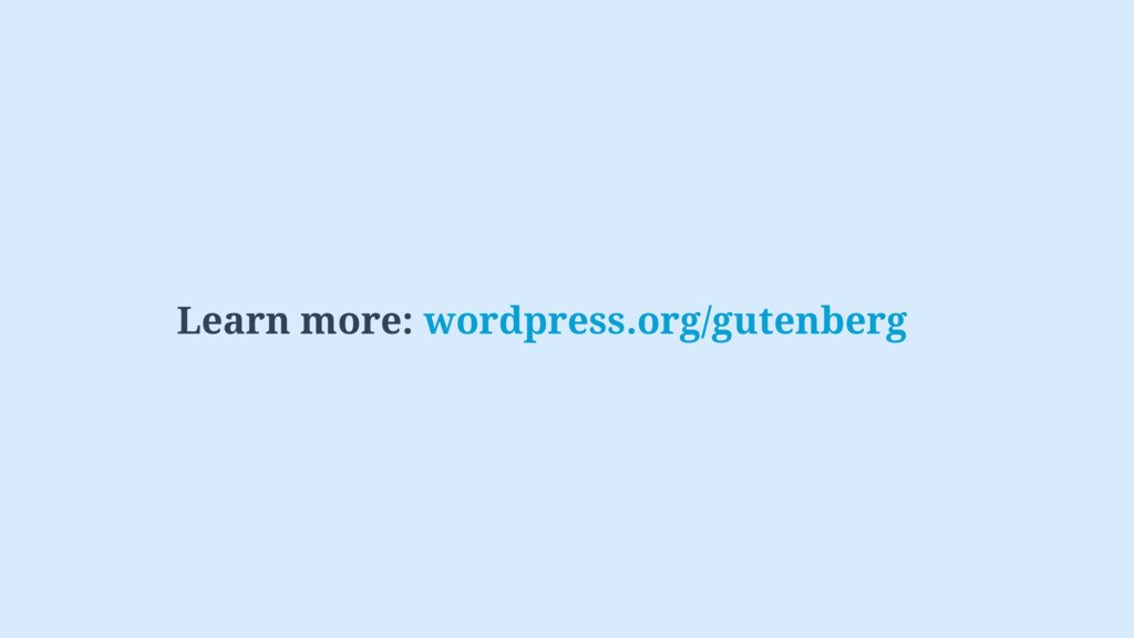 Learn more: wordpress.org/gutenberg