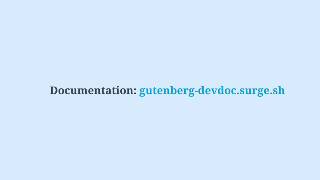 Documentation: gutenberg-devdoc.surge.sh