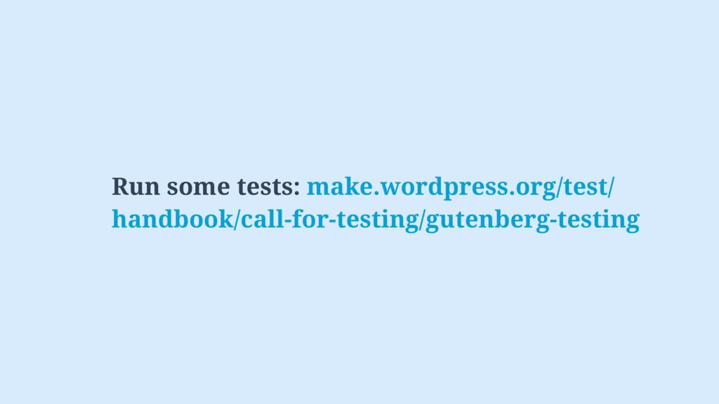 Run some tests: make.wordpress.org/test/ handbo...