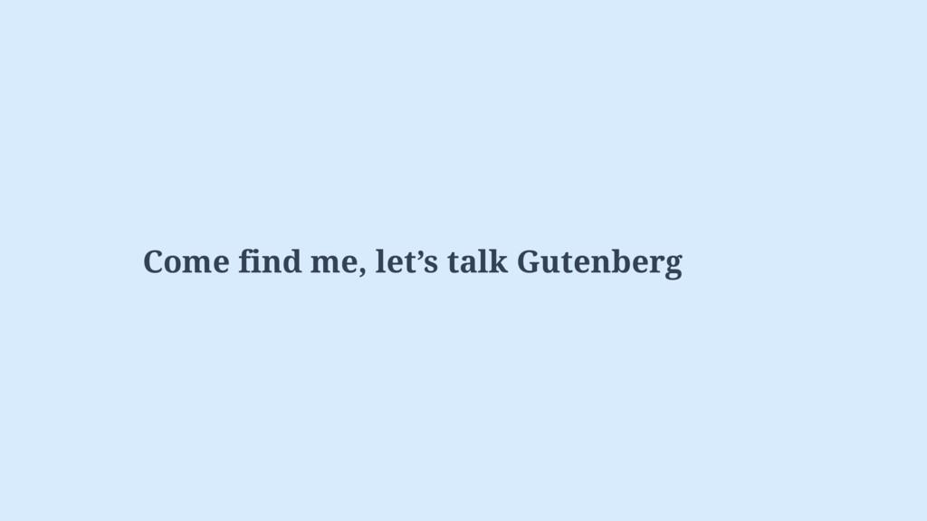 Come find me, let's talk Gutenberg