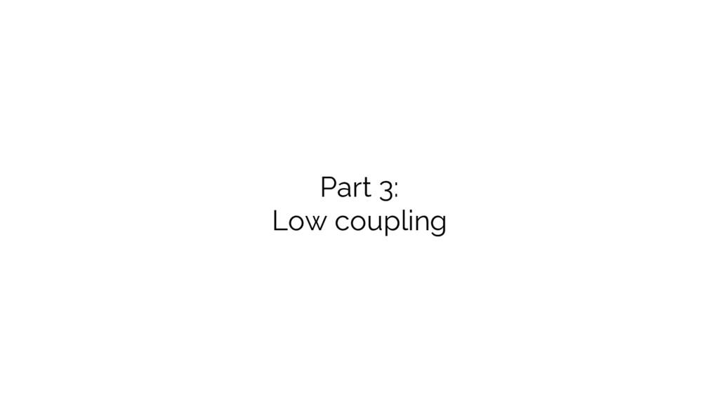 Part 3: Low coupling