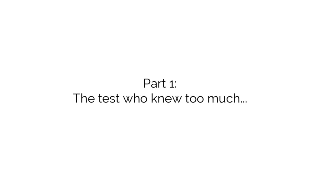 Part 1: The test who knew too much...