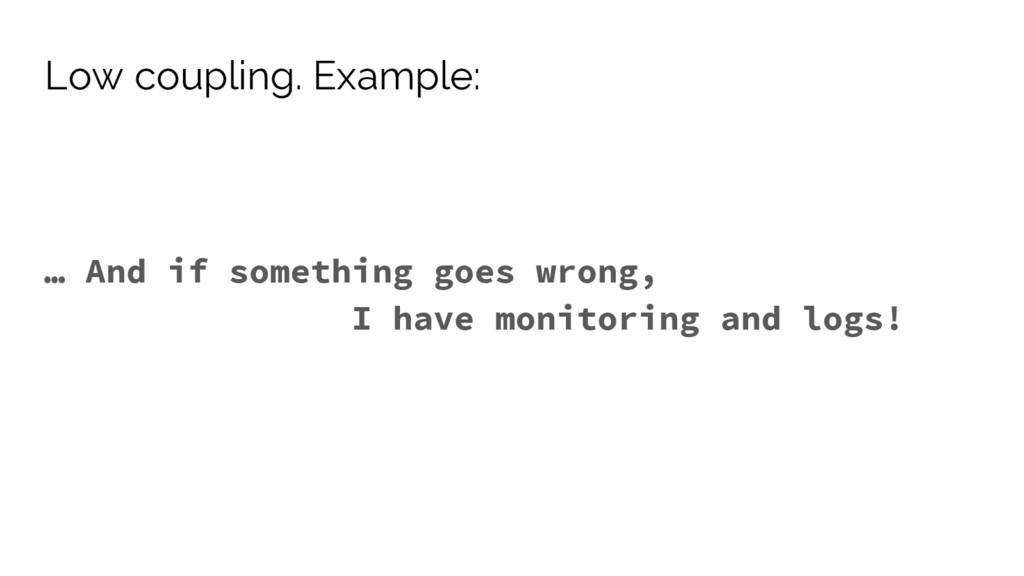 … And if something goes wrong, I have monitorin...