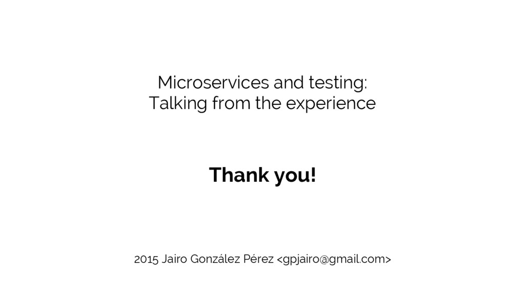Microservices and testing: Talking from the exp...