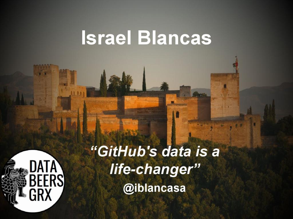 """Israel Blancas @iblancasa """"GitHub's data is a l..."""