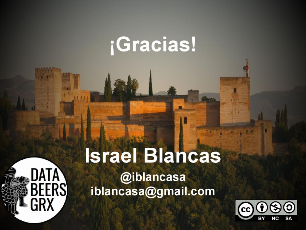 ¡Gracias! @iblancasa iblancasa@gmail.com Israel...