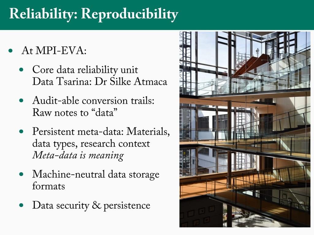 Reliability: Reproducibility • At MPI-EVA: • Co...