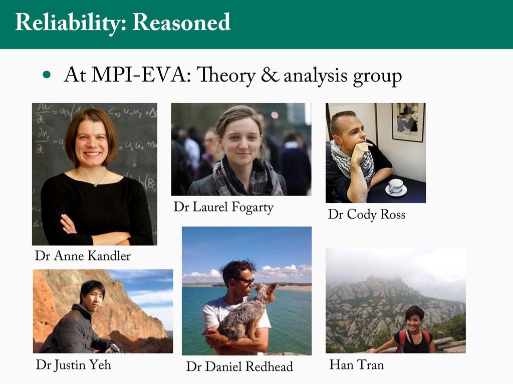 Reliability: Reasoned • At MPI-EVA: Theory & an...