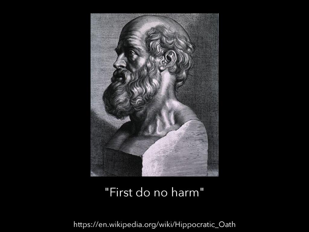 https://en.wikipedia.org/wiki/Hippocratic_Oath ...