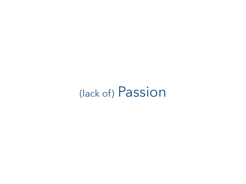 (lack of) Passion