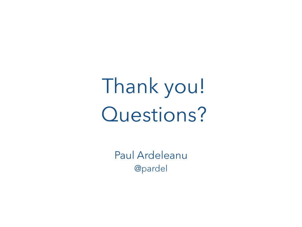 Thank you! Questions? Paul Ardeleanu @pardel