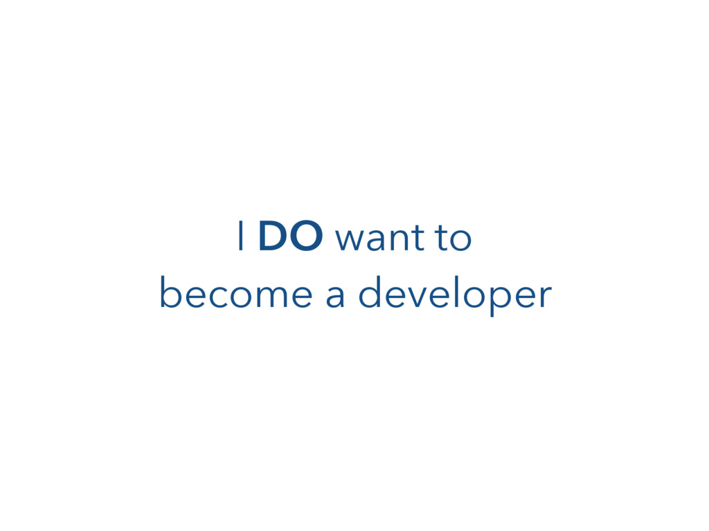 I DO want to 