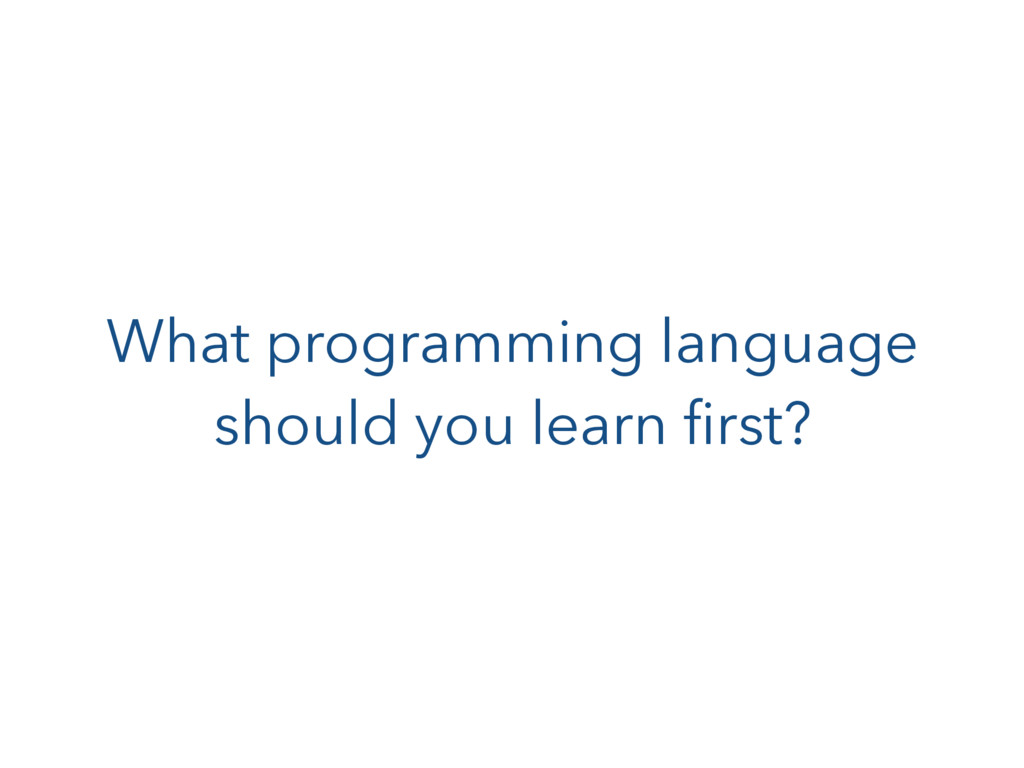 What programming language should you learn first?