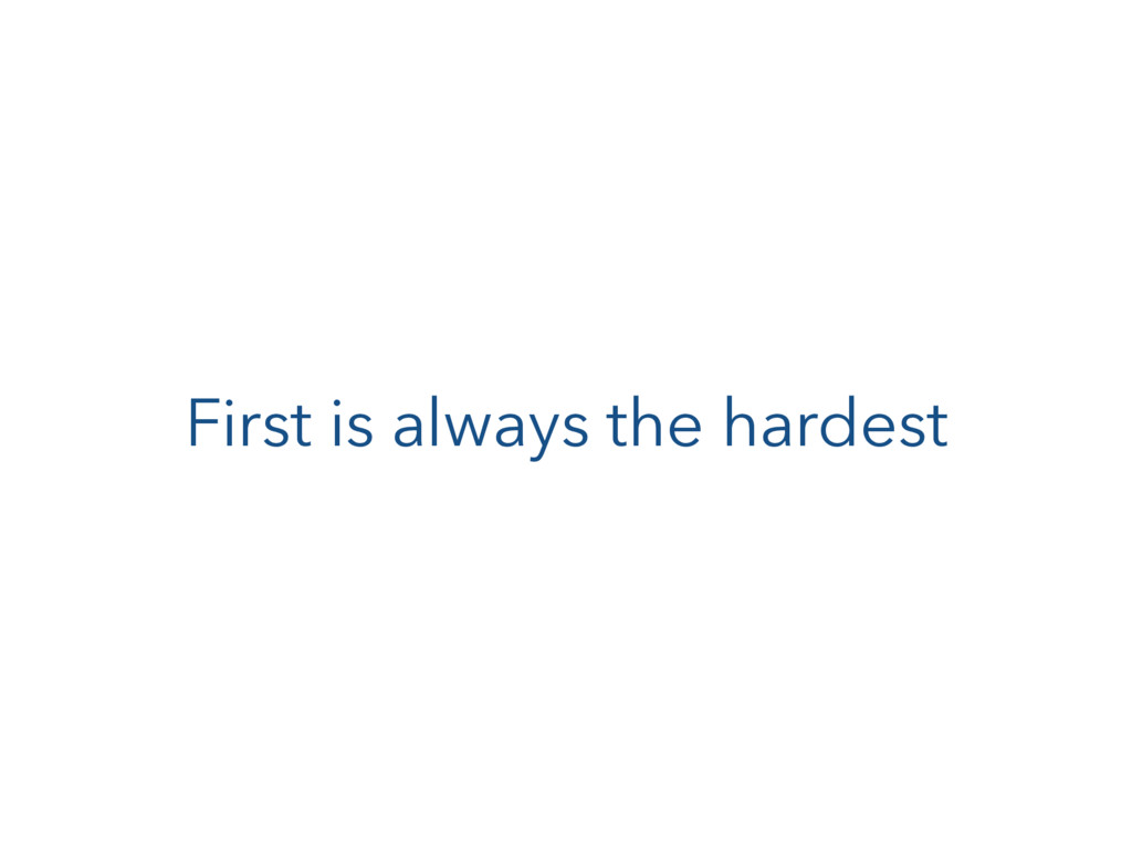 First is always the hardest