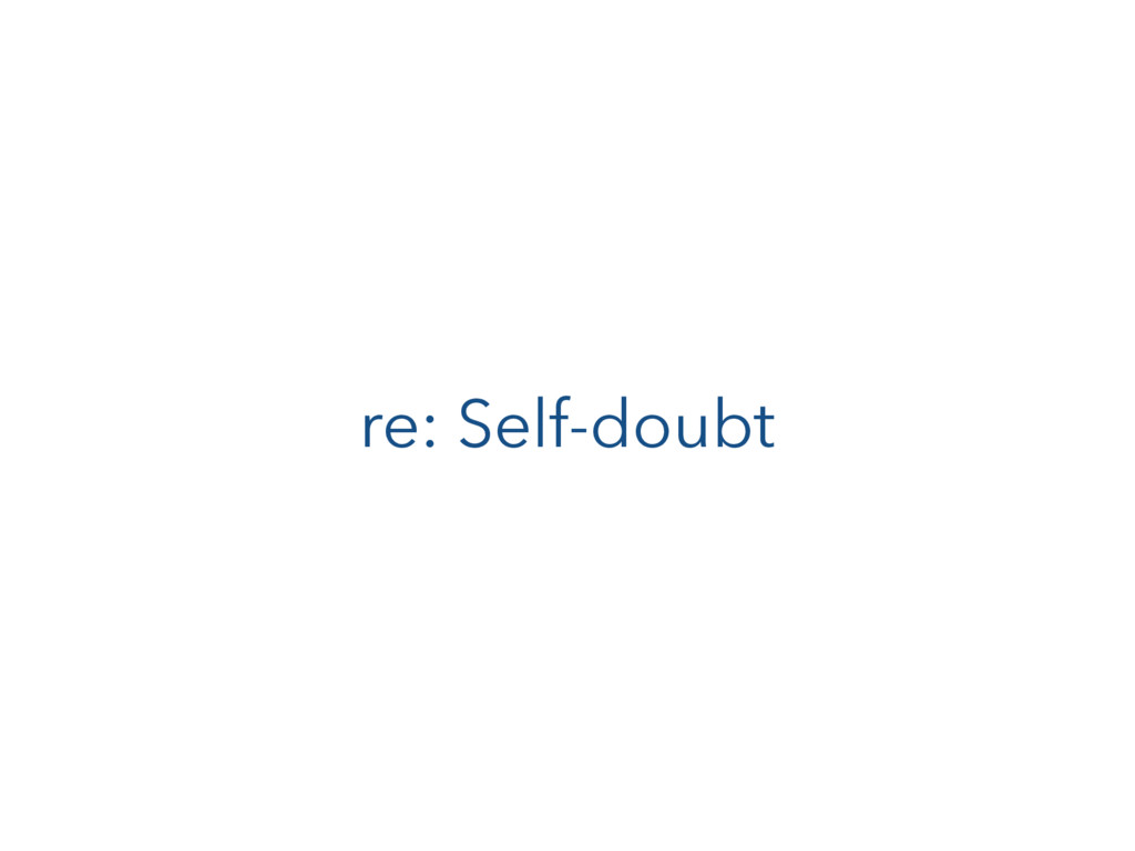 re: Self-doubt