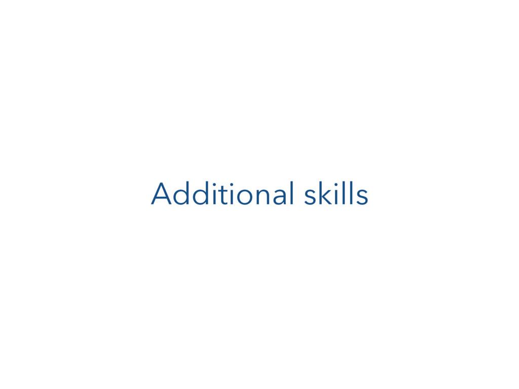Additional skills