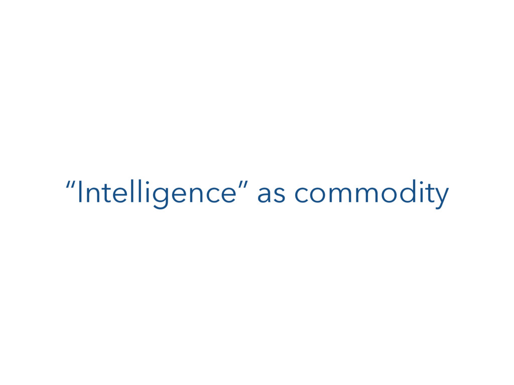 """Intelligence"" as commodity"
