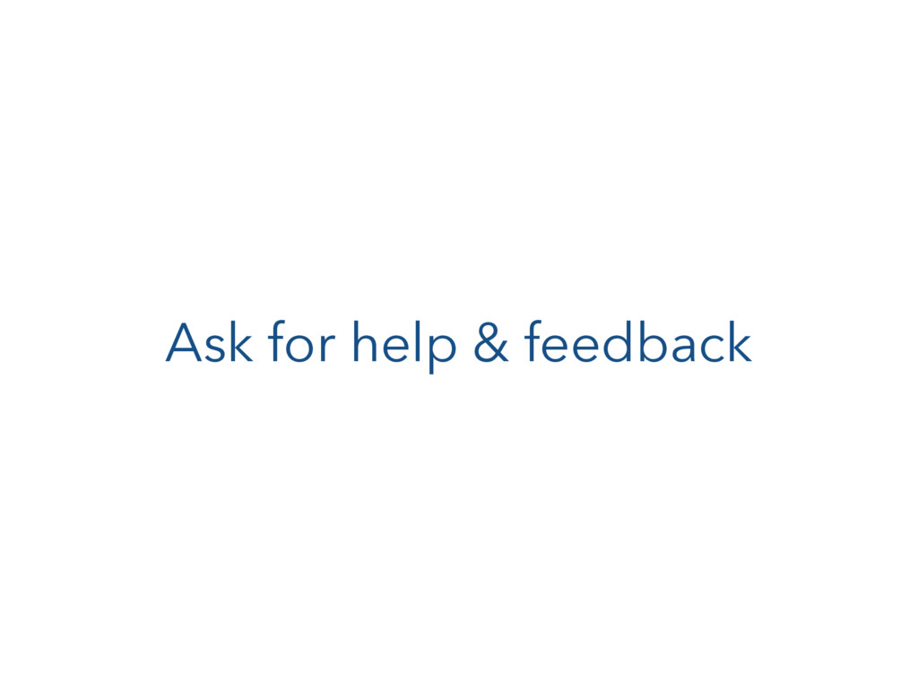 Ask for help & feedback