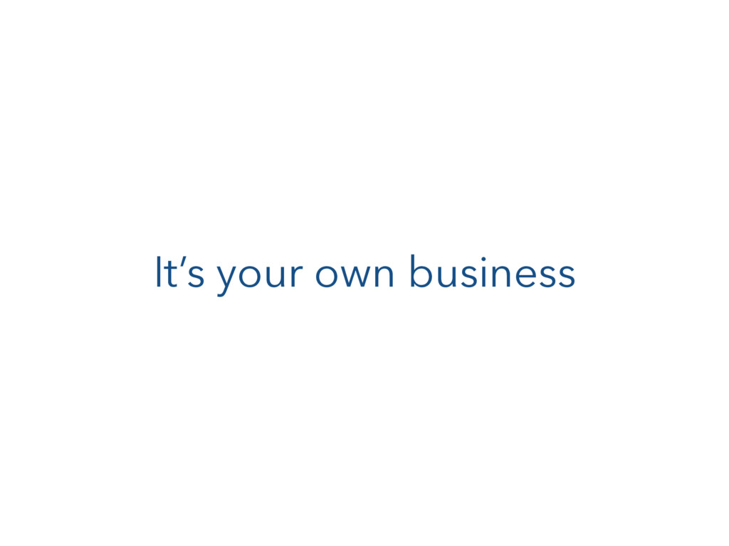 It's your own business