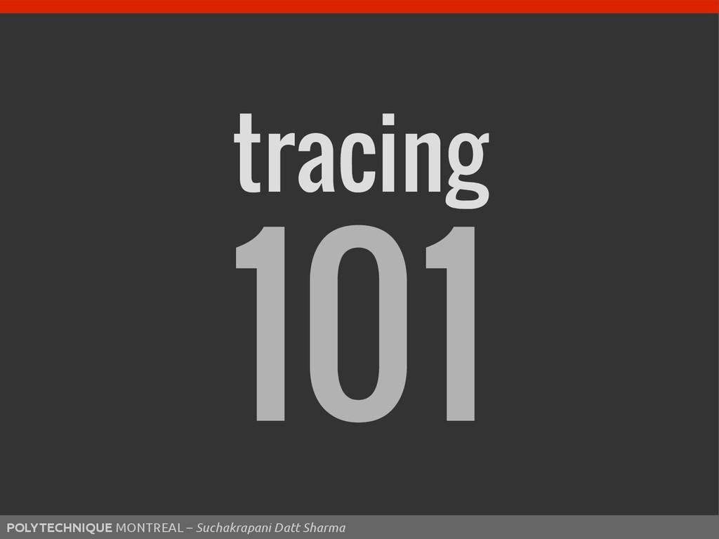 tracing 101 POLYTECHNIQUE MONTREAL – Suchakrapa...