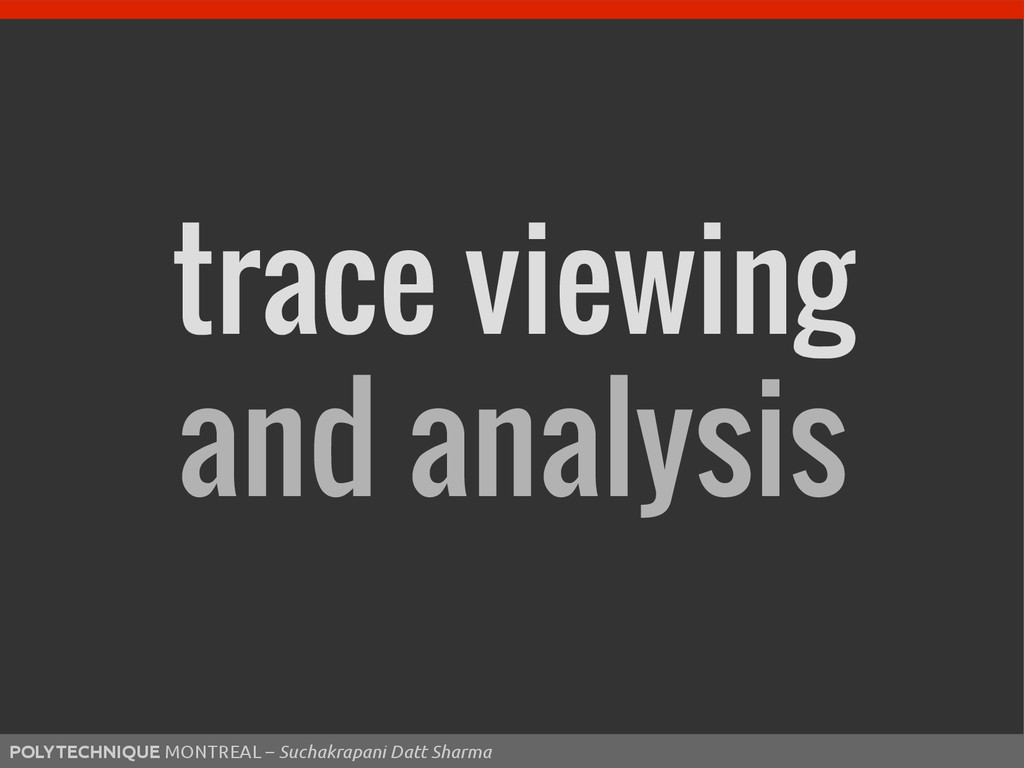 trace viewing and analysis POLYTECHNIQUE MONTRE...