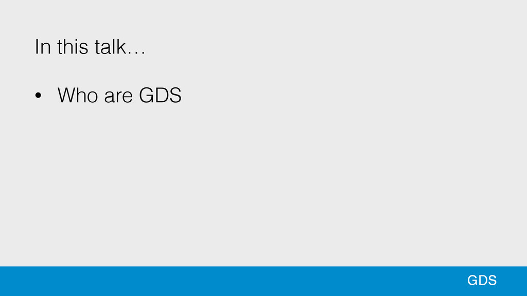 3 In this talk… ! • Who are GDS 3 GDS