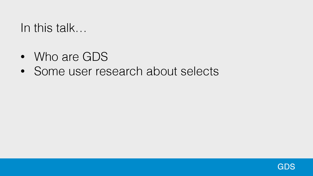4 In this talk… ! • Who are GDS • Some user res...
