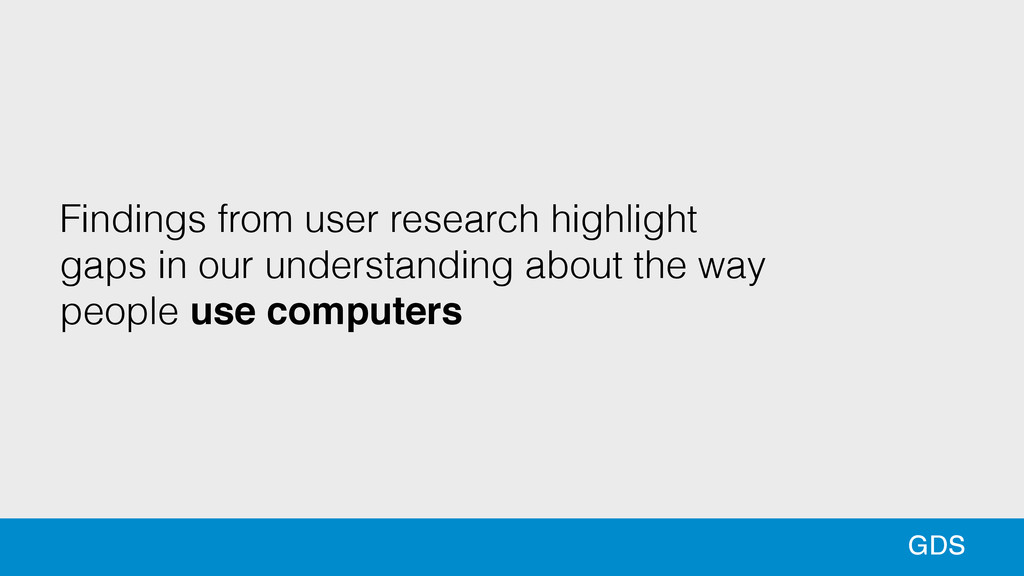 31 14 13 GDS Findings from user research highli...