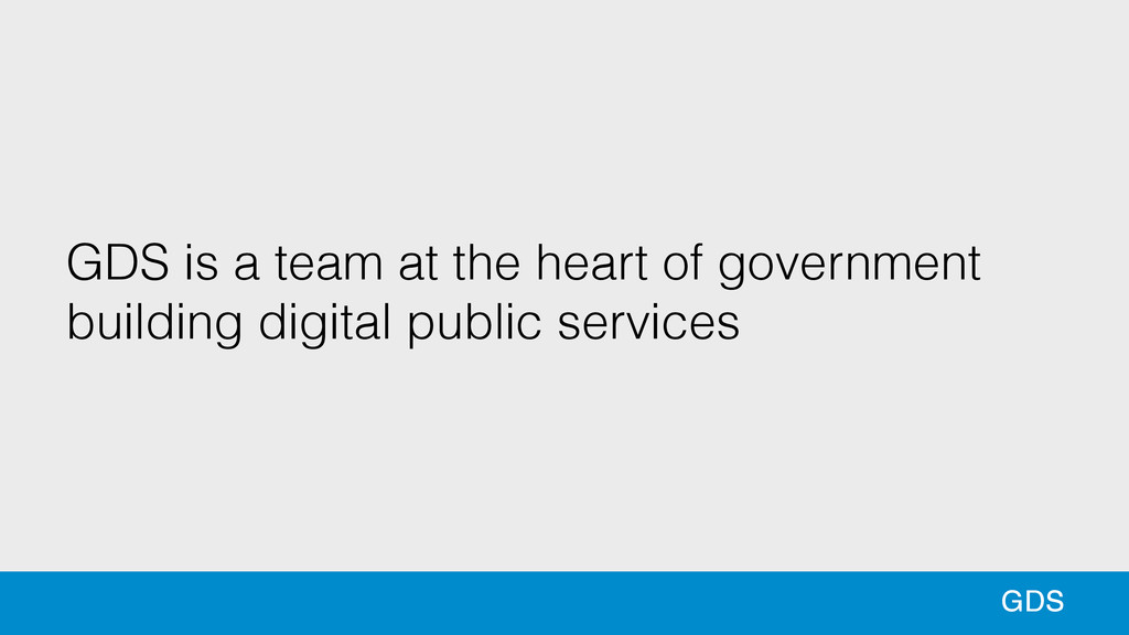 GDS is a team at the heart of government buildi...