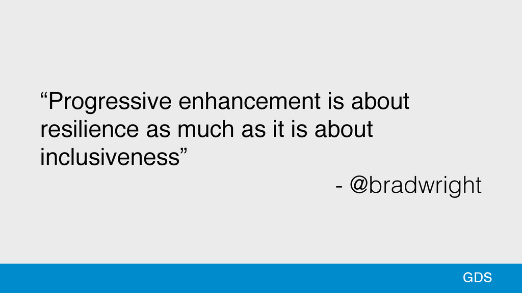 """Progressive enhancement is about resilience as..."
