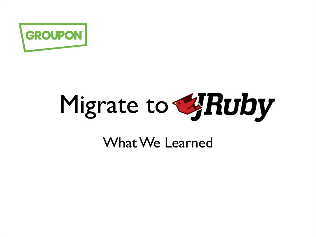 Migrate to JRuby What We Learned