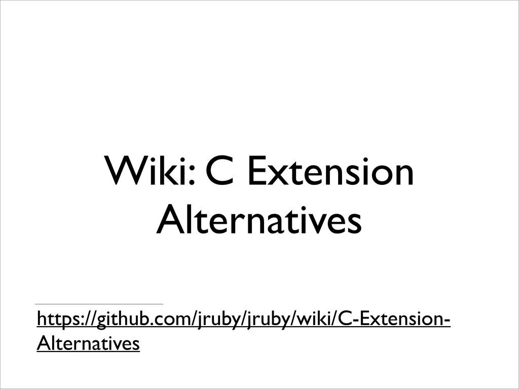 Wiki: C Extension Alternatives https://github.c...
