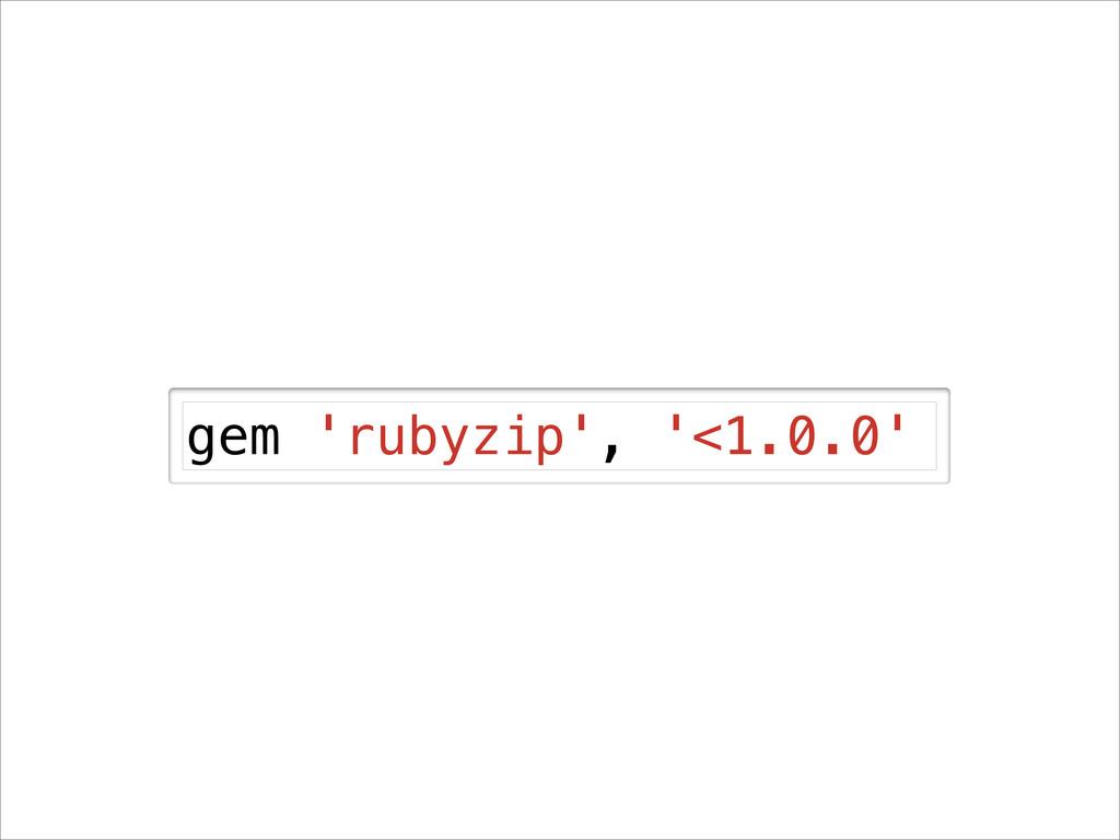 gem 'rubyzip', '<1.0.0'