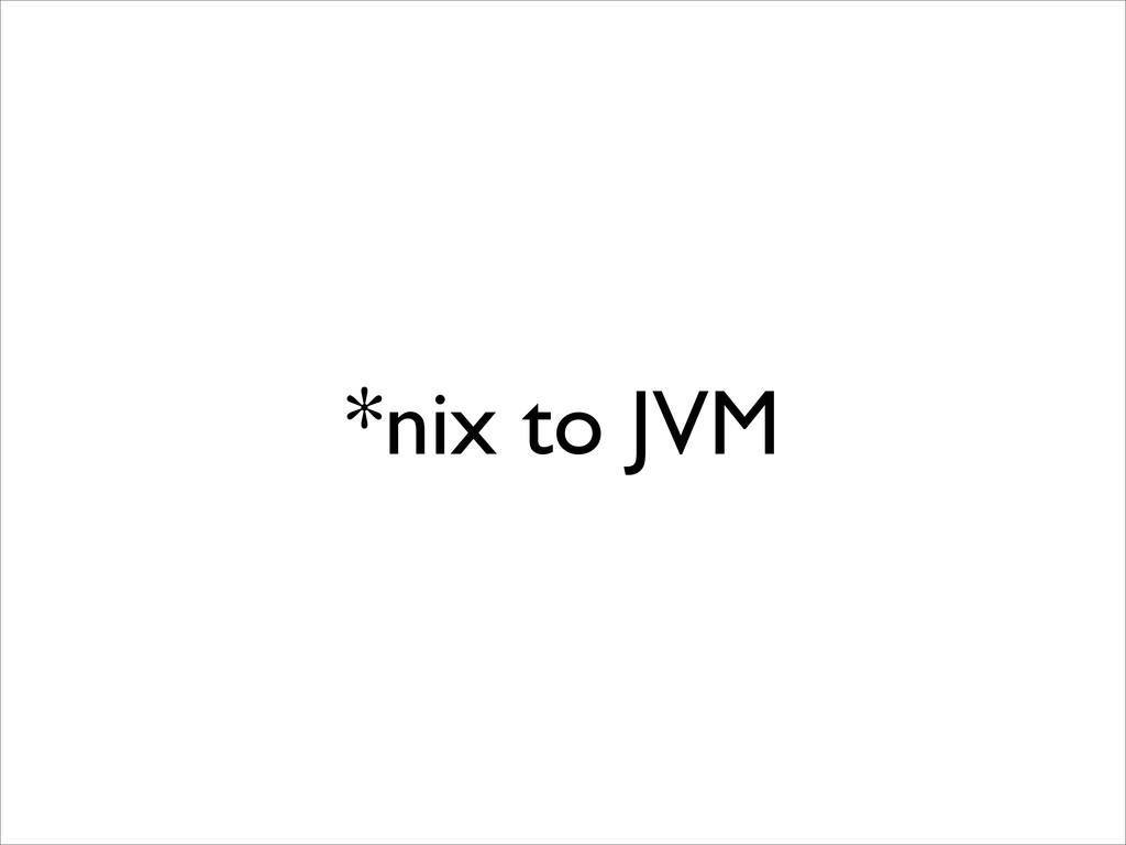 *nix to JVM