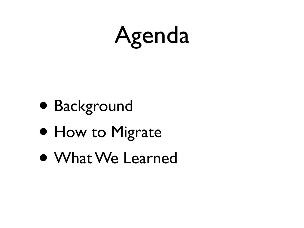 Agenda • Background  • How to Migrate  • Wh...