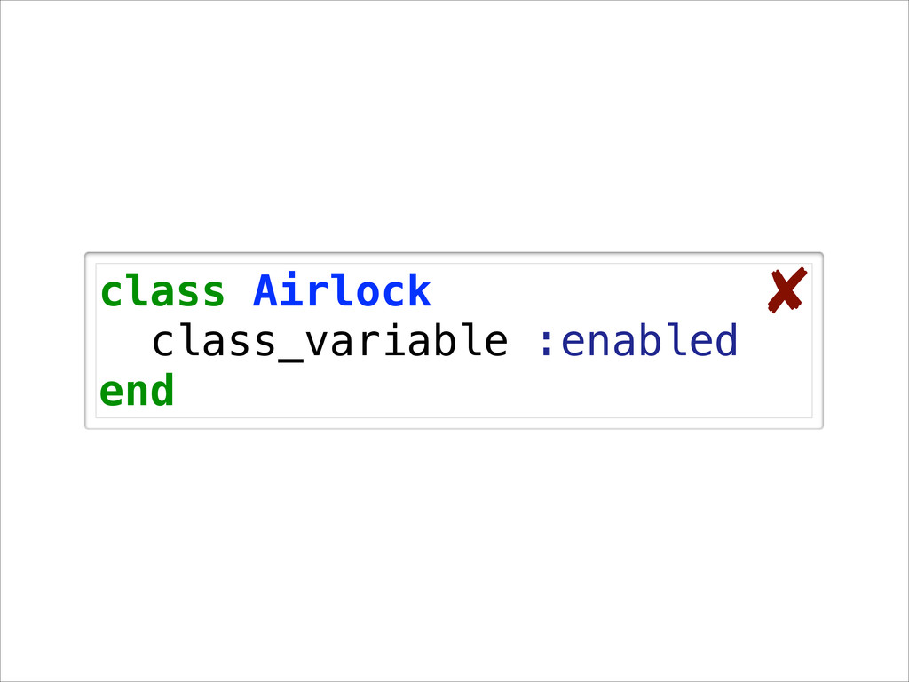 class Airlock class_variable :enabled end ✘