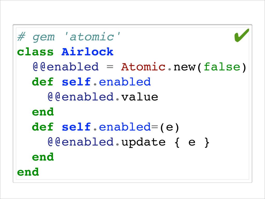 # gem 'atomic'! class Airlock! @@enabled = Atom...