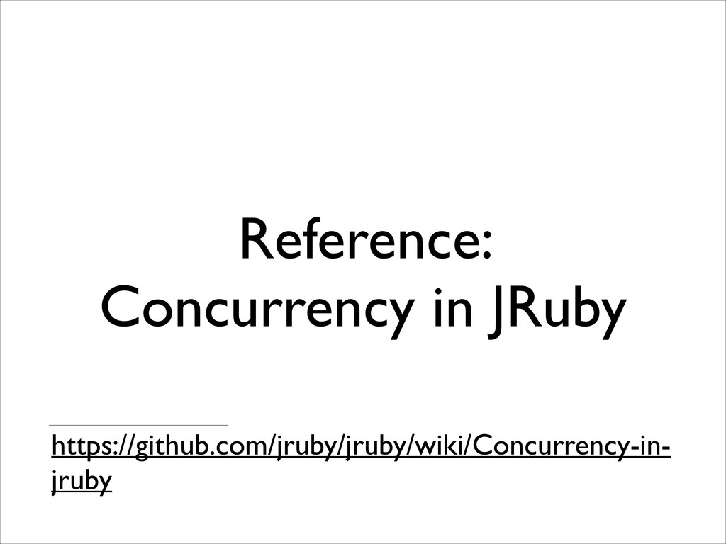 Reference: Concurrency in JRuby https://github....