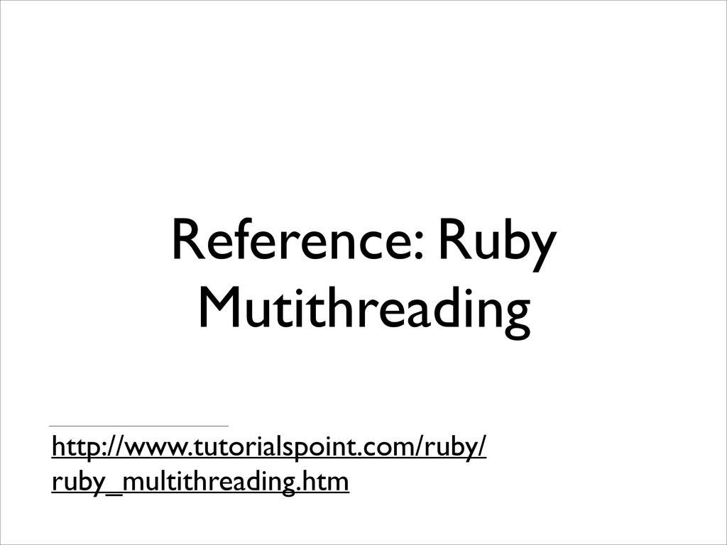 Reference: Ruby Mutithreading http://www.tutori...
