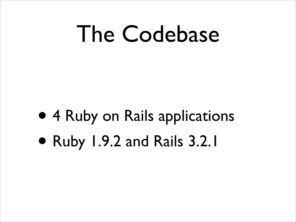 The Codebase • 4 Ruby on Rails applications  ...