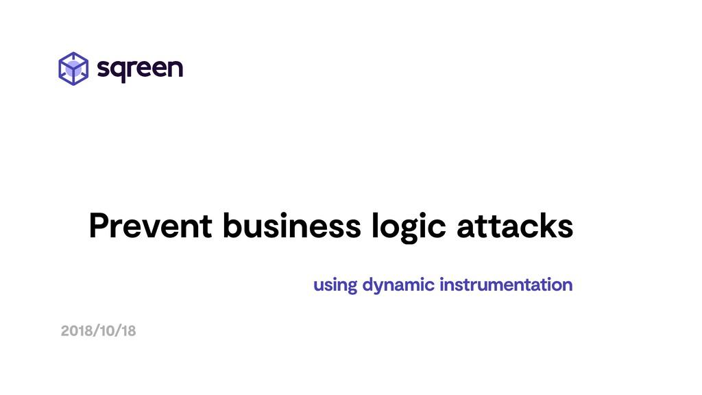 using dynamic instrumentation 2018/10/18 Preven...