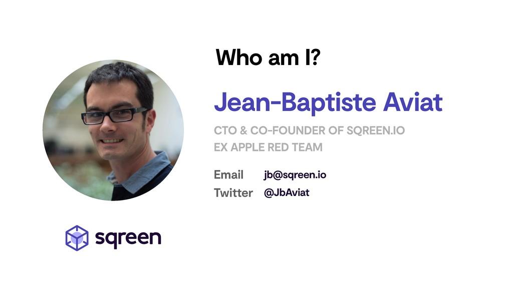 Who am I? Jean-Baptiste Aviat CTO & CO-FOUNDER ...