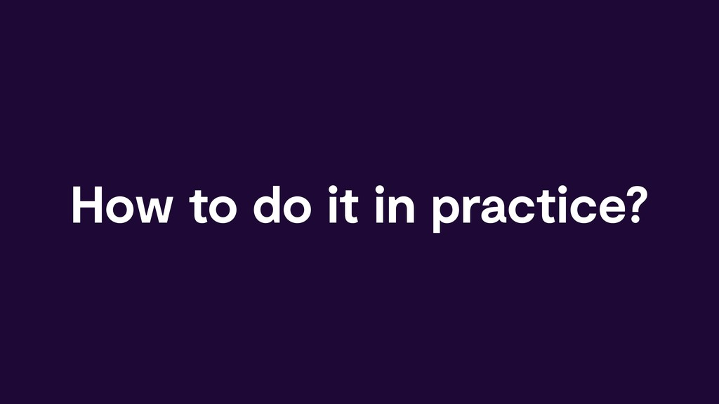 How to do it in practice?