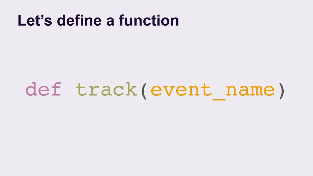 def track(event_name) Let's define a function