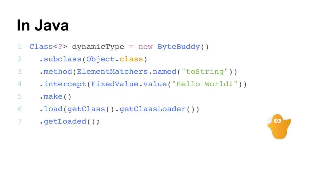 24 Class<?> dynamicType = new ByteBuddy() .subc...